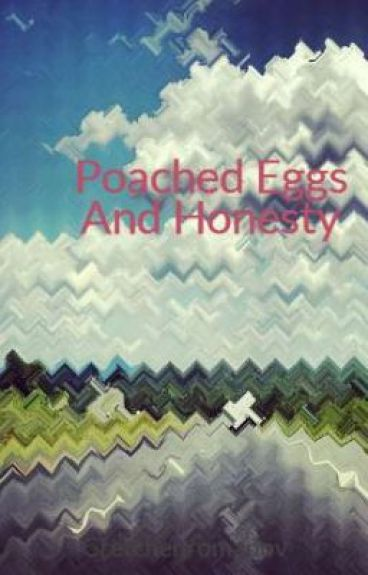 Poached Eggs And Honesty