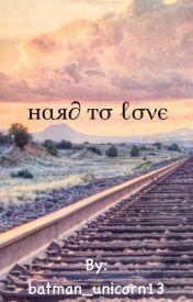 Hard to love by batman_unicorn13