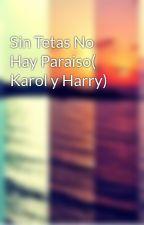 Sin Tetas No Hay Paraiso( Karol y Harry) by MyFiveLifes_