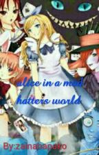 alice in a mad hatters world by zainabapako55