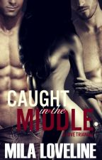 Caught in the Middle: A Stepfather/Stepbrother Love Triangle by milaloveline