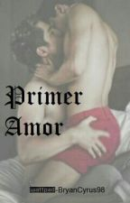 Primer Amor [Sin Editar] by BryanCyrus98