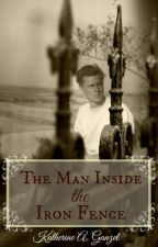 The Man Inside the Iron Fence (The Boy in the Woods Pt. 2) by KatherineArlene