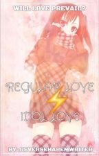 Regular Love ⚡Idol Love by AnimeReverseHaremW