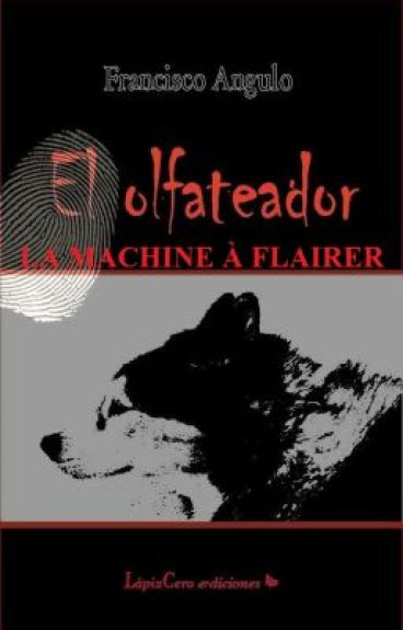 LA MACHINE À FLAIRER « El Olfateador » by Angulo