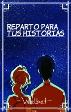 Reparto para tus Historias by -Tell_Me-