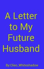 A Letter to My Future Husband by Clieo_Whiteshadow