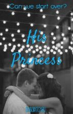 His Princess (Completed) [Under MAJOR Editing] by ohgoditsyou