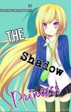 The Shadow Princess by fandomcrazygirl