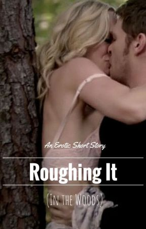 Roughing It (In the Woods) - An Erotic Short Story by AlicesInnuendo