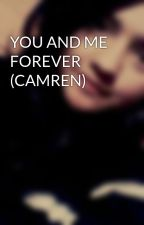 YOU AND ME FOREVER (CAMREN) by TatiisCortes21
