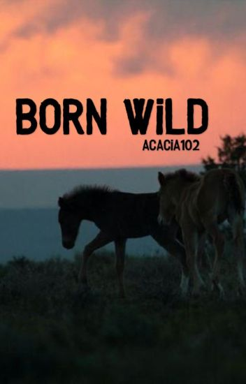 Born Wild  {Completed}