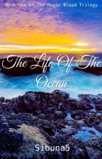 The Life of the Ocean {The Magic Blood Trilogy 1} by Sibuna5