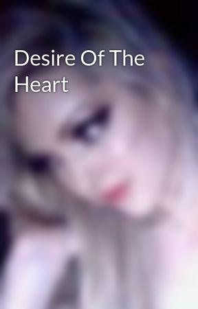 Desire Of The Heart by xXxJezzxXx