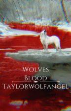 Wolves Blood by Taylorwolfangel