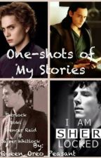 One-shots of My Stories by Queen_Oreo_Peasant