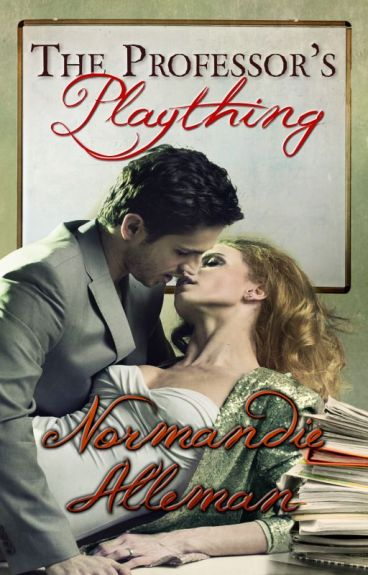 The Professor's Plaything (Excerpt Only) by NormandieAlleman