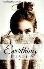 Everything for you ( Harry Styles FF) by AntoniaMacavi26