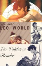 Welcome To Leo World (Leo Valdez x Reader) by GalaxyTears