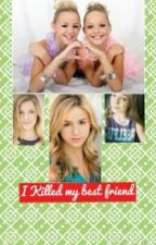 I killed my Best friend|COMPLETED| by dancemomsgirl22