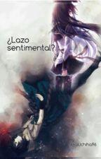 ¿Lazo sentimental?  Sasuke Uchiha  by AnaUchiha96