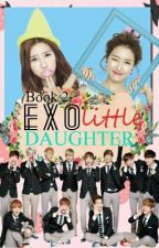 EXO's Little Daughter ✔ [ Book 2 ] || ❁AyaCOriginals by EXOLostsPrincess