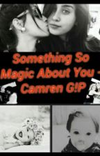 (HIATUS) Something So Magic About You - Camren by MiauCamzCutKat
