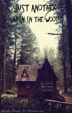 Just Another Cabin In The Woods. by rosethorn1213
