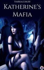 Katherine's Mafia ÷÷EN EDICION÷÷ by TheRealGirl00