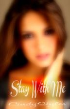 Stay With Me (A One Direction Fanfiction) by CindyStyles
