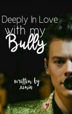 deeply in love with my bully ( harry styles fanfic.)xxxxxx by xeniastyleslove