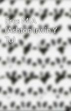 Eres MIA (Ashton Irwin Y Tu) by directioner5SOSloves