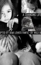 A Changing Life (adopted by Demi Lovato fanfic) by aweirdoperson