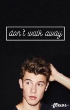 don't walk away {shawn mendes} by -flxws-