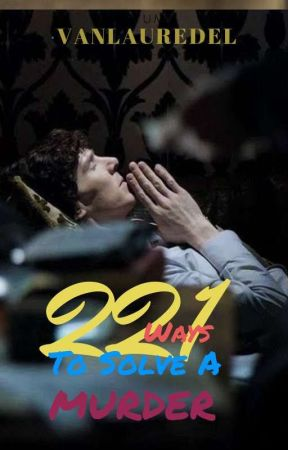 SHERLOCK: 221 Ways to Solve a Murder by ibloodylovetea