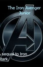 The Iron Avenger...Junior. *Sequel to Iron Stark Junior* (Completed finally) by Superherogeek_1