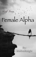 Female Alpha -A wolf story Novel- by theScorpian
