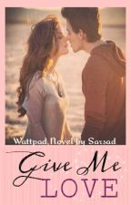 Give Me Love by sarsad