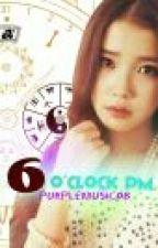 6 O'CLOCK PM (Short Story) by purpleMusic08