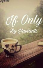 If Only  by yavianti