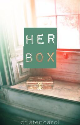 Her Box (on hold until inspired. sorry)