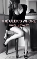 The Geek's Whore [Completed] by miss_gracci