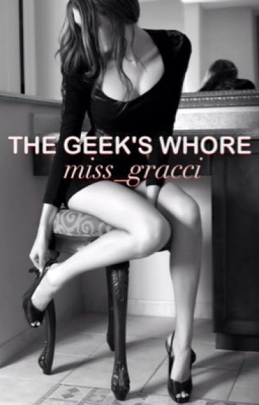 The Geek's Whore [Completed]
