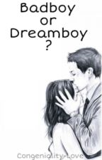 Badboy or Dreamboy? by Congeniality-Love