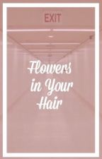 Flowers in Your Hair //Ziall// (Boyxboy) ON HOLD by GlitterAshton
