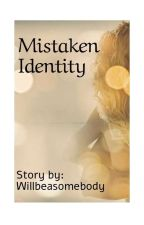 Mistaken Identity (RATED SPG) COMPLETED by willbeasomebody