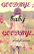 Goodbye Baby Goodbye by PLUSHYlicious