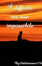 È difficile ma non impossibile by littledreamer1706
