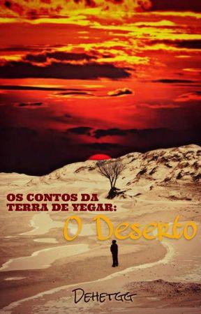 As Crônicas da terra de Yegar:  O deserto by Dehetgg