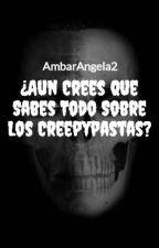 ¿Aun Crees Que Sabes Todo Sobre Los Creepypastas? by AmbarAngela2